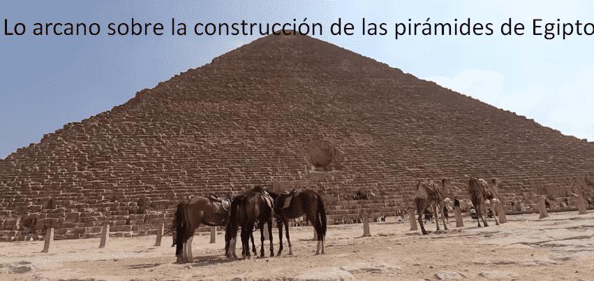 Lo arcano sobre la construcción de las pirámides de Egipto