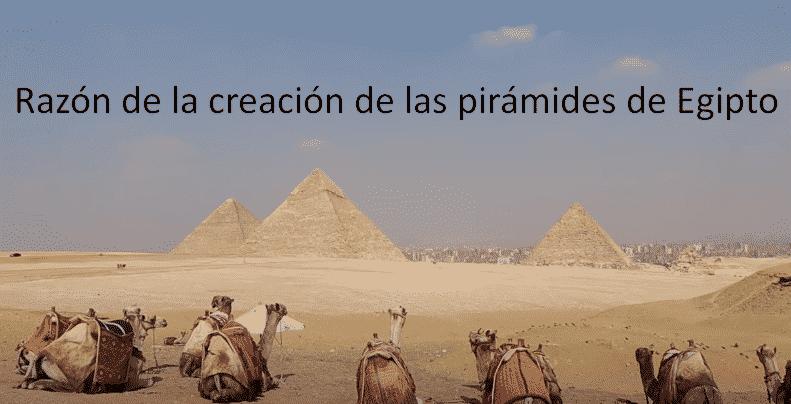 Razón de la creación de las pirámides de Egipto