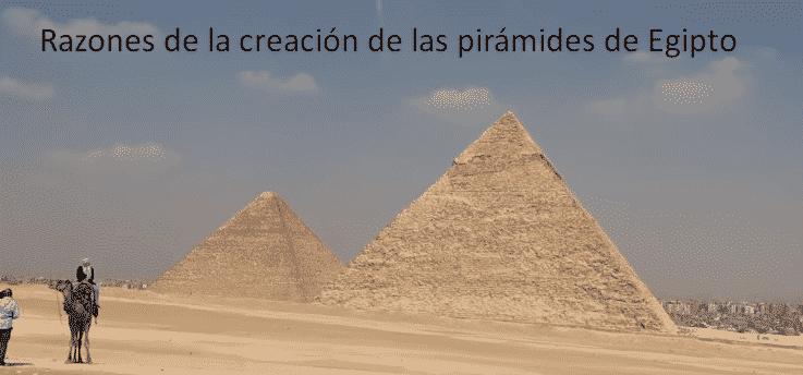 Razones de la creación de las pirámides de Egipto