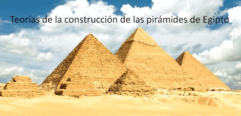 teorías de la construcción de las pirámides de Egipto
