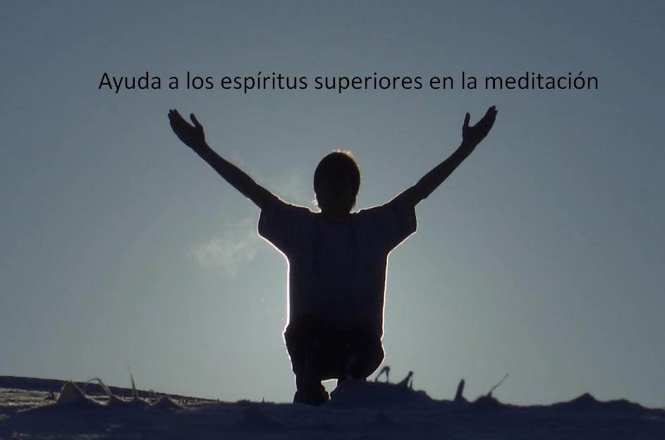 ayuda a los espíritus superiores en la meditación