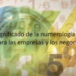 Significado de la numerología para las empresas y los negocios